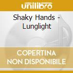 Shaky Hands - Lunglight cd musicale di Hands Shaky