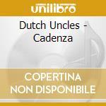 Dutch Uncles - Cadenza cd musicale di Uncles Dutch