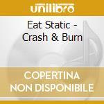 Eat Static - Crash & Burn cd musicale di Static Eat