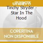 Star in the hood cd musicale di Stryder Tinchy
