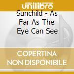 Sunchild - As Far As The Eye Can See cd musicale di Sunchild