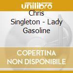 Chris Singleton - Lady Gasoline cd musicale di Singleton Chris