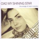 CIAO MY SHINING STAR - THE SONGS OF MARK  cd musicale di ARTISTI VARI