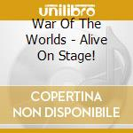 WAR OF THE WORLDS - ALIVE ON STAGE!       cd musicale di Jeff Wayne