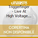 Triggerfinger - Live At High Voltage 2011 cd musicale di Triggerfinger