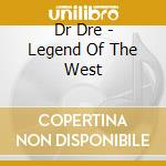 Dr Dre - Legend Of The West cd musicale di Dre Dr.