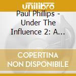 Under the influence vol.2 2cd cd musicale di Artisti Vari