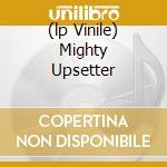 (LP VINILE) MIGHTY UPSETTER                           lp vinile di Lee scratch Perry
