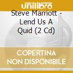 LEND US A QUID                            cd musicale di Steve Marriott