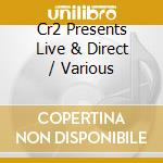 Various - Cr2 Presents Live & Direct cd musicale di Artisti Vari