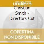 Christian Smith - Directors Cut cd musicale di Christian Smith