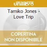 Tamiko Jones - Love Trip cd musicale di Artisti Vari