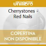 Cherrystones-red nails cd cd musicale di Cherrystones