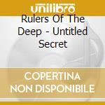 Rulers Of The Deep - Untitled Secret cd musicale di RULERS OF THE DEEP