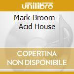 Mark Broom - Acid House cd musicale di Mark Broom