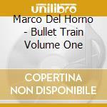 Del Horno Marco - Bullet Train Volume One cd musicale di Artisti Vari
