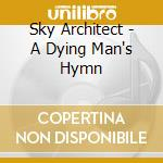 Sky Architect - A Dying Man's Hymn cd musicale di Architect Sky