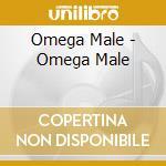 Omega Male - Omega Male cd musicale di Male Omega
