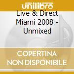 LIVE & DIRECT MIAMI 2008 UNMIX cd musicale di ARTISTI VARI