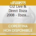 Cr2 Live & Direct Ibiza 2008 cd musicale di ARTISTI VARI