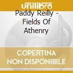 Paddy Reilly - Fields Of Athenry cd musicale di Paddy Reilly