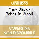 Mary Black - Babes In Wood cd musicale di BLACK MARY