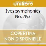 IVES:SYMPHONIES NO.2&3 cd musicale di Bernstein/new york p
