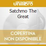 SATCHMO THE GREAT cd musicale di Louis Armstrong
