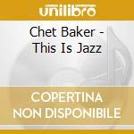 Chet Baker - This Is Jazz cd musicale di Chet Baker