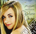 Charlotte Church - Prelude   The Best Of cd musicale di Charlotte Church