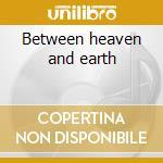 Between heaven and earth cd musicale di A.r. Rahman