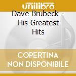 Dave Brubeck - His Greatest Hits cd musicale di Dave Brubeck