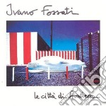 Ivano Fossati - Le Citta' Di Frontiera cd musicale di Ivano Fossati