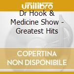 Dr Hook & Medicine Show - Greatest Hits cd musicale di Dr.hook & medicine show