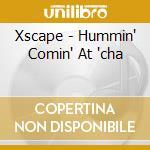 Xscape - Hummin' Comin' At 'cha cd musicale di X-SCAPE