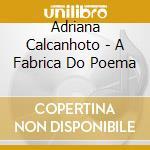 A FABRICA DO POEMA cd musicale di CALCANHOTO ADRIANA