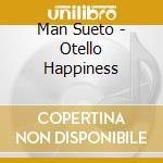 Man Sueto - Otello Happiness cd musicale di MANSUETO