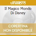 IL MAGICO MONDO DI DISNEY cd musicale di ARTISTI VARI