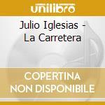 Julio Iglesias - La Carretera cd musicale di Julio Iglesias
