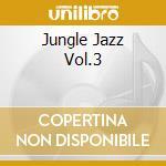 Jungle Jazz Vol.3 cd musicale di Jazz Jungle