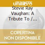 A TRIBUTE TO STEVIE RAY VAUGHAN cd musicale di ARTISTI VARI