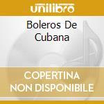 Various - Boleros De Cubana cd musicale di Bolero