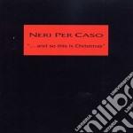 Neri Per Caso - And So This Is Christmas cd musicale di NERI PER CASO