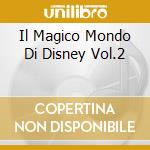 IL MAGICO MONDO DI DISNEY VOL.2 cd musicale di Il magico mondo di w