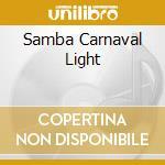 Various - Samba Carnaval Light cd musicale di ARTISTI VARI