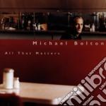 Michael Bolton - All That Matters cd musicale di Michael Bolton