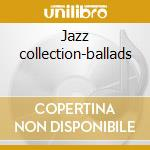 Jazz collection-ballads cd musicale di Miles Davis