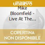 Mike Bloomfield - Live At The Old Waldorf cd musicale di Mike Bloomfield