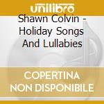 Shawn Colvin - Holiday Songs And Lullabies cd musicale di Shawn Colvin