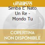 SIMBA E' NATO UN RE - MONDO TU cd musicale di E' nato un re Simba